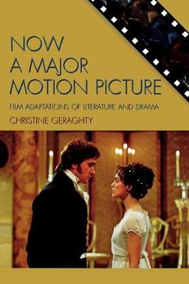 Now a Major Motion Picture: Film Adaptations of Literature and Drama - Genre and Beyond: A Film Studies Series (Paperback)