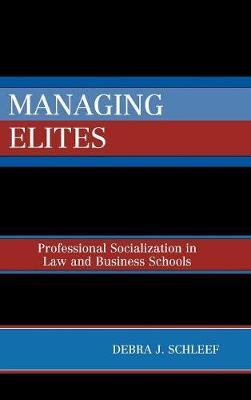 Managing Elites: Socializaton in Law and Business Schools (Hardback)
