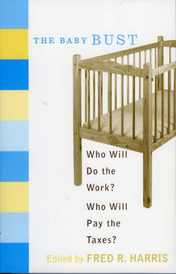 The Baby Bust: Who Will Do the Work? Who Will Pay the Taxes? (Paperback)