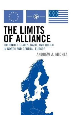 The Limits of Alliance: The United States, NATO, and the EU in North and Central Europe - The New International Relations of Europe (Hardback)