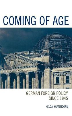 Coming of Age: German Foreign Policy since 1945 (Hardback)