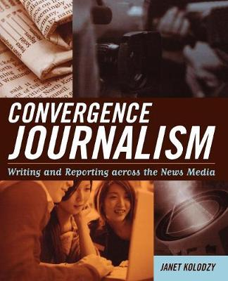 Convergence Journalism: Writing and Reporting across the News Media (Paperback)