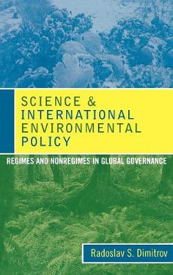 Science and International Environmental Policy: Regimes and Nonregimes in Global Governance (Hardback)