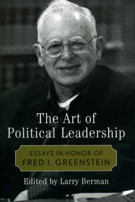 The Art of Political Leadership: Essays in Honor of Fred I. Greenstein (Hardback)