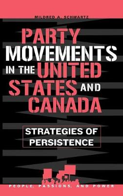 Party Movements in the United States and Canada: Strategies of Persistence - People, Passions, and Power: Social Movements, Interest Organizations, and the P (Hardback)