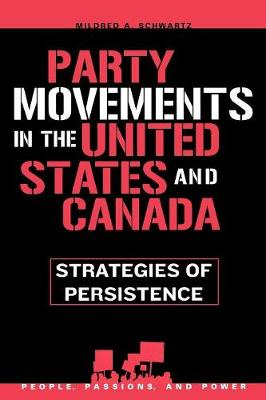Party Movements in the United States and Canada: Strategies of Persistence - People, Passions, and Power: Social Movements, Interest Organizations, and the P (Paperback)
