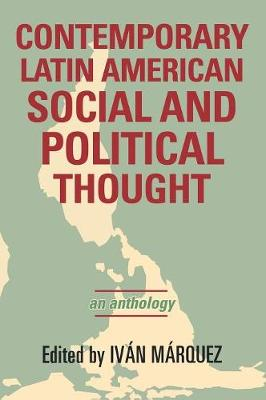 Contemporary Latin American Social and Political Thought: An Anthology - Latin American Perspectives in the Classroom (Hardback)
