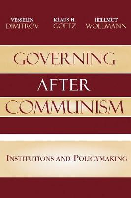 Governing after Communism: Institutions and Policymaking - Governance in Europe Series (Paperback)
