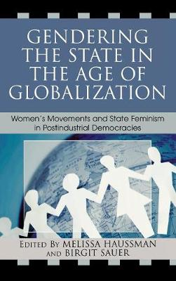 Gendering the State in the Age of Globalization: Women's Movements and State Feminism in Postindustrial Democracies (Hardback)