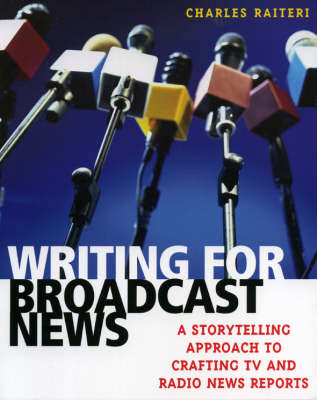 Writing for Broadcast News: A Storytelling Approach to Crafting TV and Radio News Reports (Paperback)