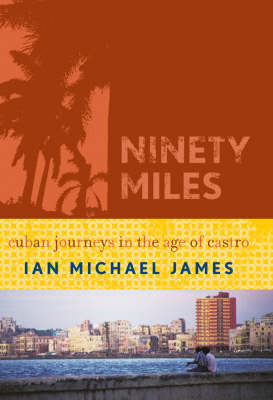 Ninety Miles: Cuban Journeys in the Age of Castro (Hardback)