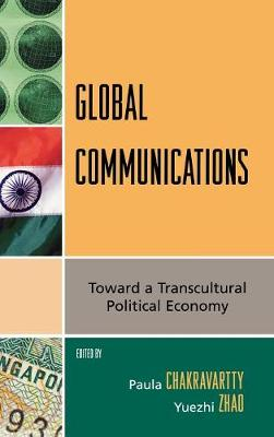 Global Communications: Toward a Transcultural Political Economy - Critical Media Studies: Institutions, Politics, and Culture (Hardback)