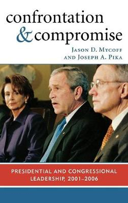 Confrontation and Compromise: Presidential and Congressional Leadership, 2001-2006 (Hardback)