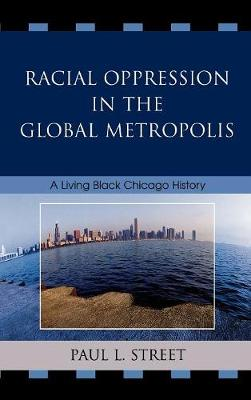 Racial Oppression in the Global Metropolis: A Living Black Chicago History (Hardback)