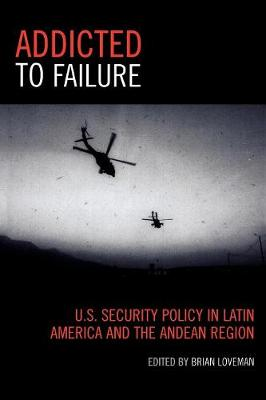 Addicted to Failure: U.S. Security Policy in Latin America and the Andean Region - Latin American Silhouettes (Paperback)