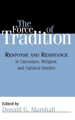 The Force of Tradition: Response and Resistance in Literature, Religion, and Cultural Studies (Hardback)