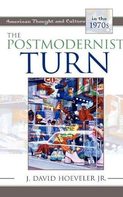 The Postmodernist Turn: American Thought and Culture in the 1970s - American Thought and Culture (Hardback)