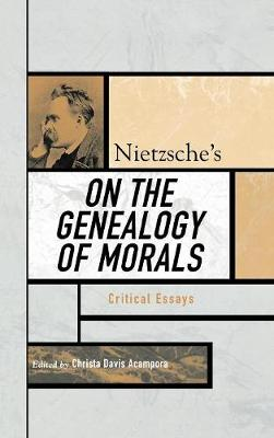 Nietzsche's On the Genealogy of Morals: Critical Essays - Critical Essays on the Classics Series (Hardback)