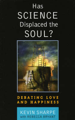 Has Science Displaced the Soul?: Debating Love and Happiness (Hardback)