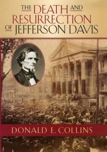 The Death and Resurrection of Jefferson Davis - The American Crisis Series: Books on the Civil War Era (Hardback)