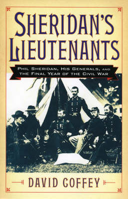 Sheridan's Lieutenants: Phil Sheridan, His Generals, and the Final Year of the Civil War - The American Crisis Series: Books on the Civil War Era (Hardback)