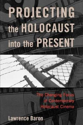 Projecting the Holocaust into the Present: The Changing Focus of Contemporary Holocaust Cinema (Paperback)