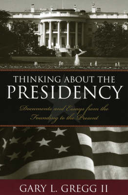 Thinking About the Presidency: Documents and Essays from the Founding to the Present (Paperback)