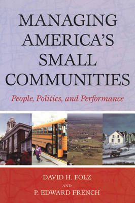 Managing America's Small Communities: People, Politics, and Performance (Paperback)