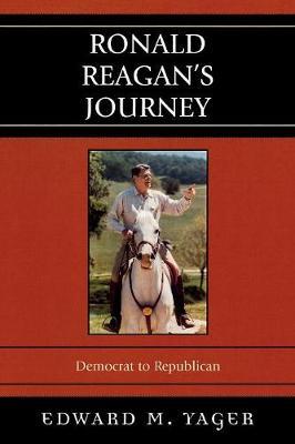 Ronald Reagan's Journey: Democrat to Republican (Paperback)