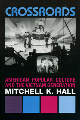 Crossroads: American Popular Culture and the Vietnam Generation - Vietnam: America in the War Years (Hardback)