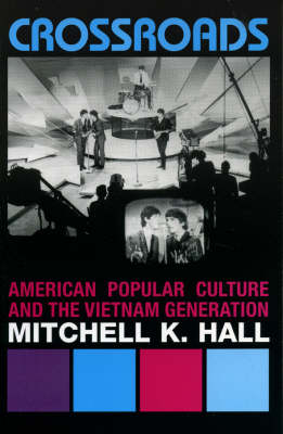 Crossroads: American Popular Culture and the Vietnam Generation - Vietnam: America in the War Years (Paperback)