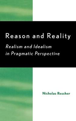 Reason and Reality: Realism and Idealism in Pragmatic Perspective (Hardback)