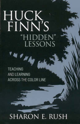 Huck Finn's 'Hidden' Lessons: Teaching and Learning Across the Color Line (Hardback)