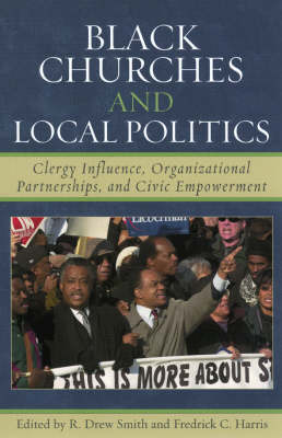 Black Churches and Local Politics: Clergy Influence, Organizational Partnerships, and Civic Empowerment (Paperback)
