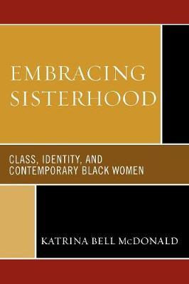 Embracing Sisterhood: Class, Identity, and Contemporary Black Women (Paperback)