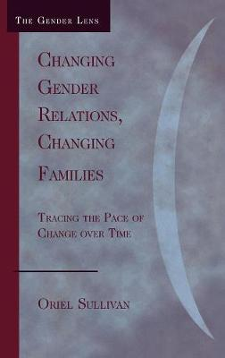 Changing Gender Relations, Changing Families: Tracing the Pace of Change Over Time - Gender Lens (Hardback)