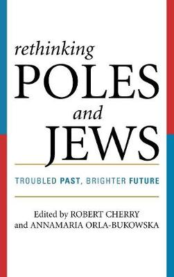 Rethinking Poles and Jews: Troubled Past, Brighter Future (Hardback)