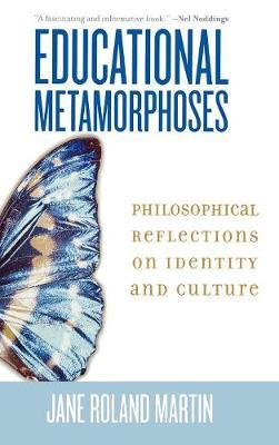 Educational Metamorphoses: Philosophical Reflections on Identity and Culture (Hardback)
