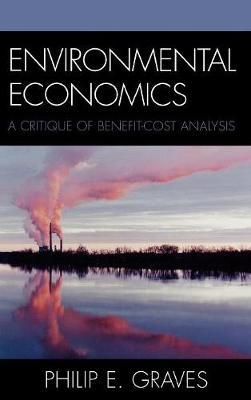 Environmental Economics: A Critique of Benefit-Cost Analysis (Hardback)