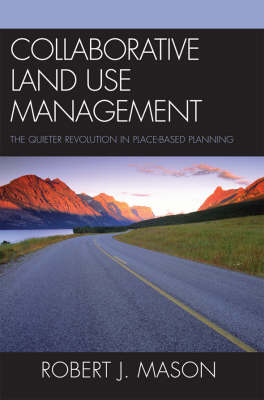 Collaborative Land-Use Management: The Quieter Revolution in Place-Based Planning (Paperback)