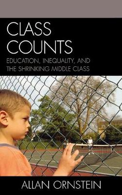 Class Counts: Education, Inequality, and the Shrinking Middle Class (Hardback)