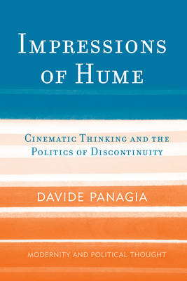 Impressions of Hume: Cinematic Thinking and the Politics of Discontinuity - Modernity and Political Thought (Hardback)