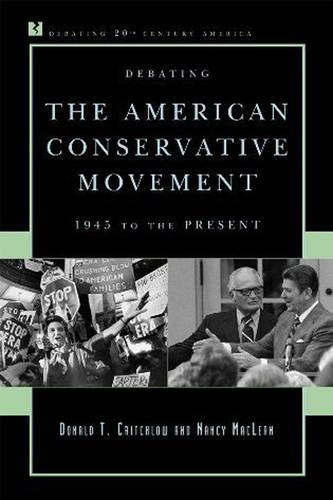 Debating the American Conservative Movement: 1945 to the Present - Debating Twentieth-Century America (Paperback)