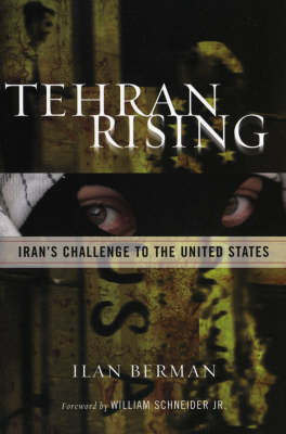 Tehran Rising: Iran's Challenge to the United States (Hardback)