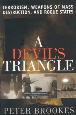 A Devil's Triangle: Terrorism, Weapons of Mass Destruction, and Rogue States (Hardback)
