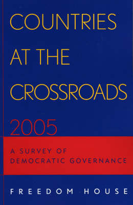 Countries at the Crossroads 2005: A Survey of Democratic Governance - Countries at the Crossroads (Paperback)