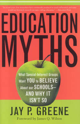 Education Myths: What Special Interest Groups Want You to Believe About Our Schools--And Why It Isn't So (Hardback)