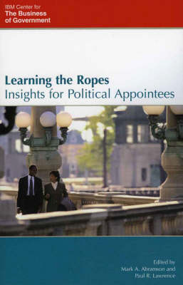 Learning the Ropes: Insights for Political Appointees - IBM Center for the Business of Government (Paperback)
