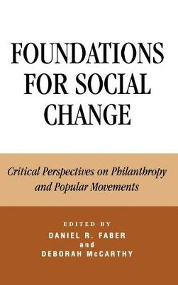 Foundations for Social Change: Critical Perspectives on Philanthropy and Popular Movements (Hardback)