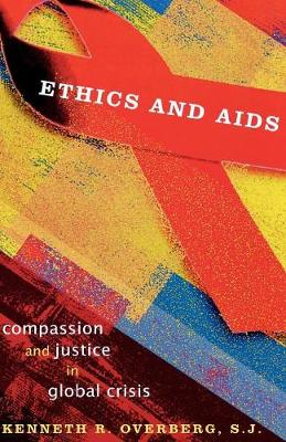 Ethics and AIDS: Compassion and Justice in Global Crisis (Paperback)